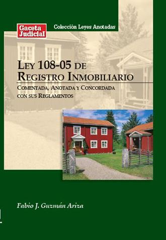 Ley 108-05 de Registro Inmobiliario comentadak anotada y concordada con sus reglamentos