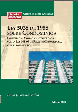 Ley 5038 sobre Condominios comentada, anotada y con la Ley 108-05 de Registro Inmobiliario(Condominium Law 5038 Annotated).