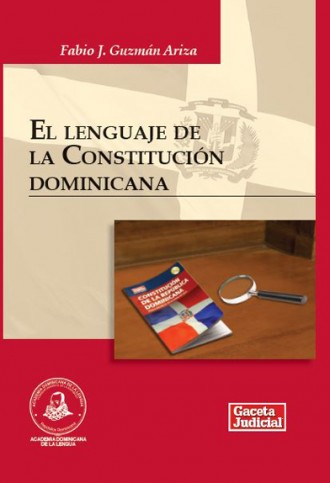 El lenguaje de la Constitución dominicana (The Language of the Dominican Constitution) by Fabio J. Guzmán Ariza.